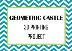 Surface Area & Volume 3D Printing Project - Students bring formulas to life by creating their own geometric castle!