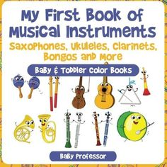 My First Book of Musical Instruments: Saxophones, Ukuleles, Clarinets, Bongos and More - Baby & Todd