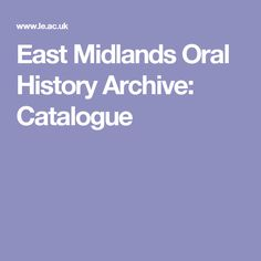 East Midlands Oral History Archive: Catalogue