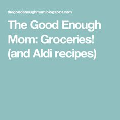My friends and I have a joke that whenever we get together with any group of ladies, at some point the conversation turns to grocery shoppin. Aldi Recipes, Not Good Enough, Good Things, Mom, Mothers