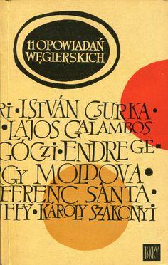 """""""11 opowiadań węgierskich"""" Edited by Andrzej Sieroszewski Translated by Tadeusz Olszański, Andrzej Sieroszewski and Jan Zimierski Cover by Ewa Salamon Published by Wydawnictwo Iskry 1967"""