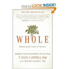 Whole: Rethinking the Science of Nutrition: T. Colin Campbell, Howard Jacobson: 9781937856243: Amazon.com: Books
