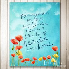 Because someone we love is in heaven there is a little bit of heaven in our home.