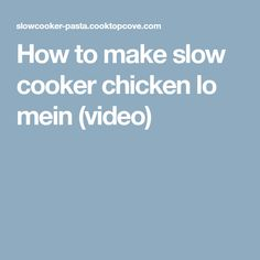 How to make slow cooker chicken lo mein (video)