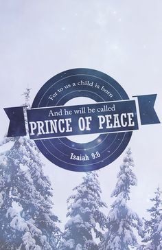 He is called Prince of Peace...Isaiah 9:6