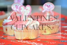 Ups & Downs, Smiles & Frowns: The one where we make Valentines cupcakes.