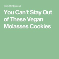 You Can't Stay Out of These Vegan Molasses Cookies