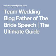Team Wedding Blog Father of The Bride Speech | The Ultimate Guide