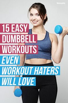 Dumbbells? Workout? Easy? Yes to all three! If you're ready to take the plunge into working out, these routines are for you. These 15 workouts will introduce you to the joys of fitness.