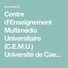 Centre d'Enseignement Multimédia Universitaire (C.E.M.U.) Université de Caen Normandie - Chaînes - Canal-U