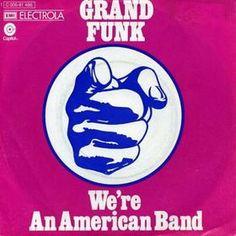 """""""We're An American Band"""" Grand Funk (1973)"""