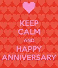 KEEP CALM AND HAPPY ANNIVERSARY
