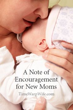 A Note of Encouragement for New Moms from Time-Warp Wife.