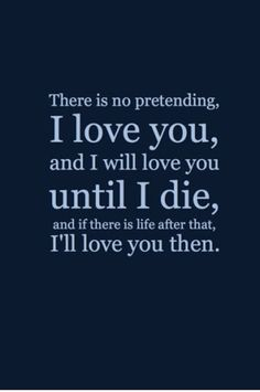 Love Quotes, Love Quotes For Wife There Is No Pretending I Love You And I Will Love You Until I Die And If There Is Life After That I Will Love You Then Simple Quote Ideas Inspiration ~ 10 Positive Motivation Cute Love Quotes For Wife Images Gallery