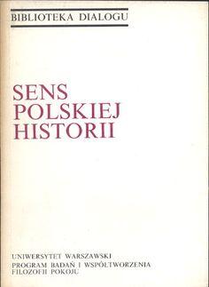 Sens polskiej historii, praca zbiorowa, UW Program Badań i Współtworzenia Filozofii Pokoju, 1990, http://www.antykwariat.nepo.pl/sens-polskiej-historii-praca-zbiorowa-p-14400.html