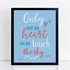 """This instant download inspiring quote is from the 12th century poet, Rumi. """"Only From The Heart Can You Touch The Sky.""""    An inspirational poster where you can see it all the time is uplifting and even relaxing when things get hectic.     Makes a nice gift for someone special."""
