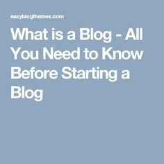 What is a Blog - All You Need to Know Before Starting a Blog