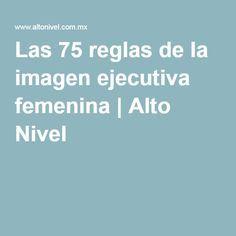 Las 75 reglas de la imagen ejecutiva femenina | Alto Nivel