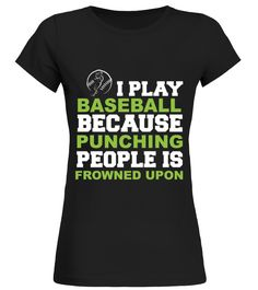 I Play Baseball Punching People Is Frowned Upon T-shirt (Round neck T-Shirt Woman - Black) #drink #outdoors #photography baseball pictures, baseball art, baseball bat, back to school, aesthetic wallpaper, y2k fashion