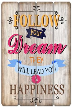 Follow your dreams...! Dreaming Of You, Signs, Happy, Quotes, Dreams, Home Decor, Quotations, Homemade Home Decor, Shop Signs