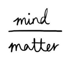 Fitness Matters #58: Mind over matter.                                                                                                                                                                                 More