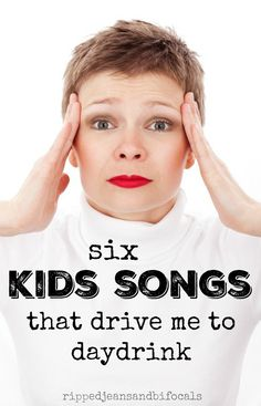 6 kids songs that drive my to daydrink|Ripped Jeans and Bifocals |parenting tips|kids|summer|mom humor|funny moms|motherhood|parenthood|mom blogs|