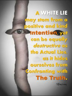 White Lie: The Hidden Protection from the Truth: http://corimuscounseling.tumblr.com/post/94168354968/why-do-we-talk-a-white-lie-most-give-the  #inspirational, #quote, #life, #truth, #lie, #whitelie, #relationship,