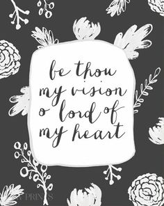 simply-divine-creation:  Be thou my vision O Lord of my heart » BW Prints