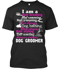 Are you a Dog Groomer? Here is a shirt with a list of SOME of the things we do every day!