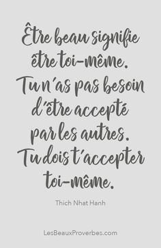 «Être beau signifie être toi-même. Tu n'as pas besoin d'être accepté par les autres. Tu dois t'accepter toi-même» - Thich Nhat Hanh #citation #citationdujour #proverbe #quote #frenchquote #pensées #phrases #french #français #lesbeauxproverbes