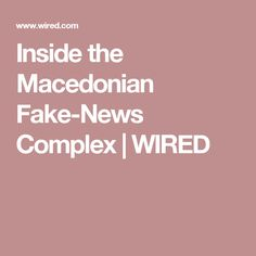 Inside the Macedonian Fake-News Complex | WIRED
