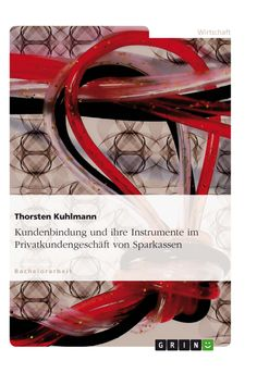 Kundenbindung und ihre Instrumente im Privatkundengeschäft von Sparkassen. GRIN: http://grin.to/Lq4Mv Amazon: http://grin.to/prkcj