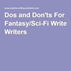 Dos and Don'ts For Fantasy/Sci-Fi Writers