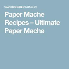 Paper Mache Recipes – Ultimate Paper Mache