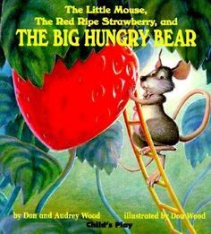 """""""The little mouse, the red ripe strawberry, and the big hungry bear"""" by Don & Audrey Wood. A very funny book about a mouse trying to save his strawberry from being eaten by a hungry bear! Hans Christian, Best Children Books, Childrens Books, Toddler Books, Young Children, Tatiana Belinky, Good Books, My Books, Story Books"""