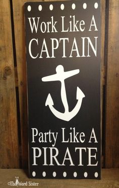 "Work Like A Captain...Party Like A Pirate 10""X 24"" Wooden Sign... Word Art by The Word Sister"