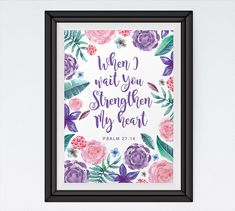 ♥Seeds of Faith♥  When I wait you strengthen my heart Psalm 27:14  BUY 3 Get 1 FREE! Use code: B3G1F Floral Print by SeedsofFaithDesigns