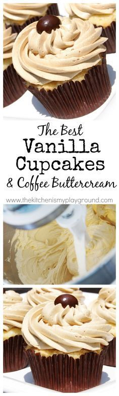 The BEST Vanilla Cupcake & the BEST Coffee Buttercream Frosting. Yum! www.thekitchenismyplayground.com
