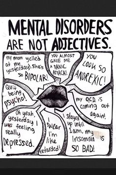 Mental health disorders are NOT ADJECTIVES... so stop using them as if they are...