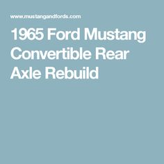 Upgrading your mustang can be a rewarding experience after all the sweat and pain one goes through. Find out how we rebuild this rear axle of this 1965 ford mustang convertible and what the results were. 1965 Mustang, Ford Mustang Convertible, Car Stuff, Classy, Chic