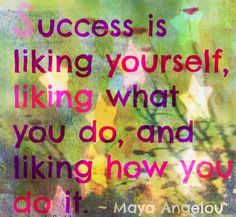 Success is liking yourself, liking what you do, and liking how you do it. Favorite Quotes, Best Quotes, Funny Quotes, Success Meaning, Heartfelt Quotes, Maya Angelou, Felt Hearts, Life Purpose, Be Yourself Quotes