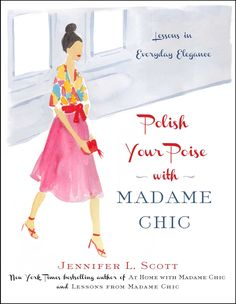 Polish Your Poise with Madame Chic: Lessons in Everyday Elegance: Jennifer L. Scott: 9781501118739: Amazon.com: Books