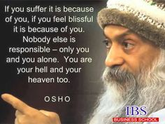 I am sure many of you would have first read just Osho before reading about what he actually said. It's all right! He has been outraged talking a lot about sex and has captivated his image on the same note and that's what we all love reading about. But that's not about it. If you go back now and check what he actually said, I find it very appropriate. For a cribber like me, who wants all in life I think Osho solved it all. P.S – Not that I am a follower of osho,