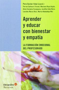 Aprender y educar con bienestar y empatía : la formación emocional del profesorado / Pere Darder Vidal (coord.) (2013)