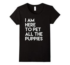 Women's I am Here to Pet All the Puppies Fun Dog Tee Shir...