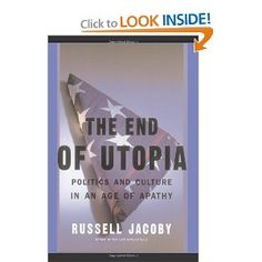 Russell Jacoby // The End Of Utopia: Politics And Culture In An Age Of Apathy