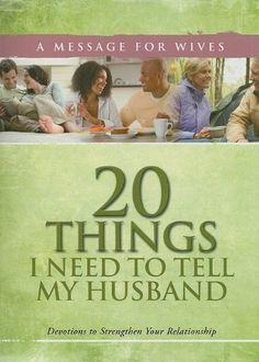 20 Things I Need to Tell My Husband: A Message for Wives: Devotions to Strengthen Your Relationship   by Criswell Freeman http://www.amazon.com
