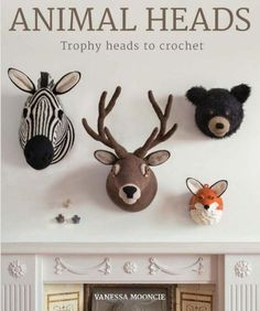 Animal Heads: Trophy Heads to Crochet - 10 animal-friendly designs to make for your home!
