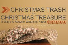 Royal Daughter Designs: Christmas Trash to Christmas Treasure \\ 5 Ways to Recycle Wrapping Paper