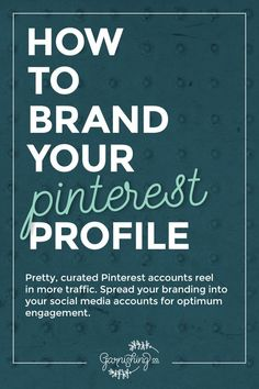 Learn how to brand your Pinterest profile for optimum engagement and increased traffic. | garnishing.co